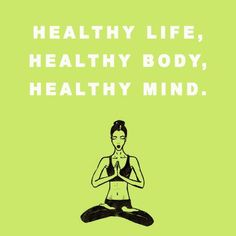 Healthy life, body, mind.