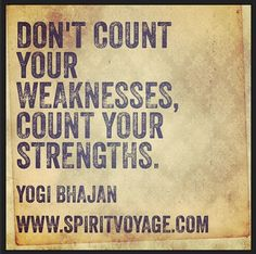 One strength, two strengthens, red strength, blue strength.   A great one from Yogi Bhajan.