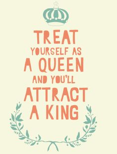 Treat yourself as a Queen~
