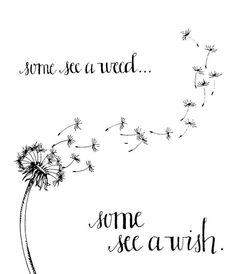 Some see a weed.some see a wish. Dandelion Drawing, Dandelion Art, Dandelion Wish, Dandelion Tattoo Meaning, Dandelion Tattoo Design, Back Tattoo, I Tattoo, Dandelion Quotes, Words Quotes