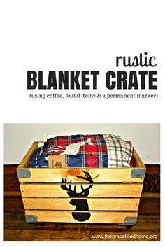The Grace-Filled Home: Rustic Blanket Crate (Made with Coffee and a Sharpie!)