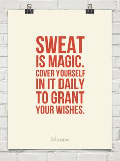Sweat is magic. cover yourself in it daily to grant your wishes.