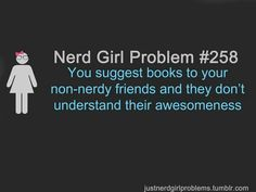 Nerd Girl Problem #258 OMG problem comes up like every day