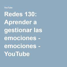 Redes 130: Aprender a gestionar las emociones - emociones - YouTube