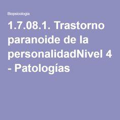 1.7.08.1. Trastorno paranoide de la personalidadNivel 4 - Patologías