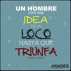 Un hombre con una idea es un loco hasta que triunfa! (Mark Twain) #Hiadesdigital