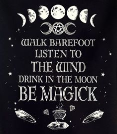 Walk barefoot Listen to the wind Drink in the moon Be magick