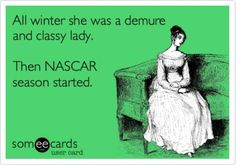 Only I don't think I am ever classy or demure but its worse during NASCAR and football seasons.