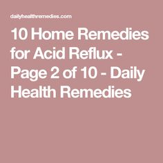 10 Home Remedies for Acid Reflux - Page 2 of 10 - Daily Health Remedies