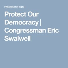Protect Our Democracy | Congressman Eric Swalwell