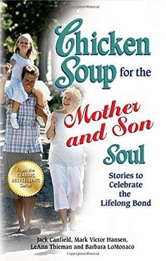Chicken Soup for the Mother and Son Soul: Stories to Celebrate the Lifelong Bond (Chicken Soup for the Soul (Paperback Health Communications
