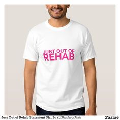 Just Out of Rehab Statement Shirt