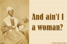 Ain't I a Woman? Sojourner Truth's Inspiring 1851 Speech: Sojourner Truth