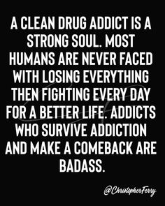 Losing Everything, Work Quotes, Comebacks, Drugs, Addiction, Survival, Face, The Face, Faces