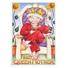 The Queen mother - Mary Engelbreit