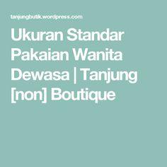 Ukuran Standar Pakaian Wanita Dewasa   Tanjung [non] Boutique Kebaya, Sewing Techniques, Sewing Patterns, Told You So, Boutique, Business Ideas, Design, Chart, Women's Fashion