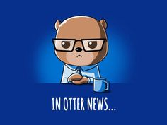 In Otter News... | Funny, cute & nerdy shirts | TeeTurtle