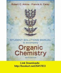 Student solutions manual to accompany organic chemistry a brief solutions manual to accompany organic chemistry 9780072885217 robert c atkins francis a fandeluxe Choice Image