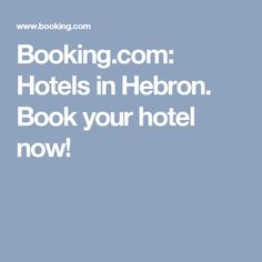 Booking.com:  Hotels in Hebron.  Book your hotel now!