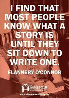 """""""I find that most people know what a story is until they sit down to write one."""" -Flannery O'Connor."""