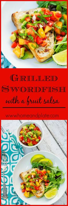 Grilled Swordfish with a Fruit Salsa | www.homeandplate.com | Take advantage of…