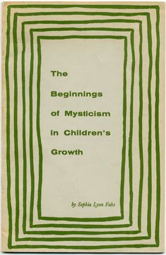 The Beginnings of Mysticism in Children's Growth by Sophia Lyon Fahs, Universalist-Unitarian Inc., Boston, 1960
