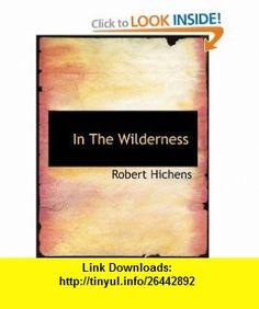 In The Wilderness (9781140158400) Robert Hichens , ISBN-10: 1140158406  , ISBN-13: 978-1140158400 ,  , tutorials , pdf , ebook , torrent , downloads , rapidshare , filesonic , hotfile , megaupload , fileserve
