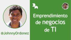 Emprendimiento de negocios de TI con @JohnnyOrdonez #DevHangout