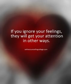 """If you ignore your feelings, they will get your attention in other ways."" Self improvement and counseling quotes. Created and posted by the Online Counselling College."