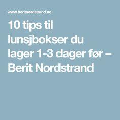 10 tips til lunsjbokser du lager 1-3 dager før – Berit Nordstrand
