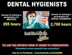 A Dental Hygienist completes 2,700 hours of training in periodontics. A Dentist completes 295 hours of training in periodontics. Brush like a Dental Hygienist because prevention is more powerful than restoration. @Andy Codding  Atlanta, GA • AndyRDH.com