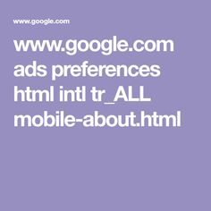 www.google.com ads preferences html intl tr_ALL mobile-about.html