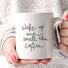 """""""Wake Up and Smell the Coffee"""" Mug"""