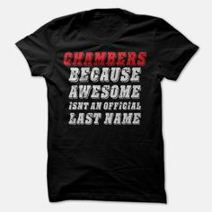 Chambers... Because Awesome Isnt an Official Last Name T-Shirt, Order Here ==> https://www.sunfrog.com/Names/Chambers-Because-Awesome-Isnt-an-Official-Last-Name-T-Shirt.html?9410 #birthdaygifts #xmasgifts #christmasgifts