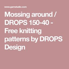 Mossing around / DROPS 150-40 - Free knitting patterns by DROPS Design