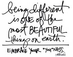 being different is one of the most beautiful things on earth embrace your you ness, words, quotes