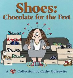 Shoes: Chocolate For The Feet - A Cathy Collection Guisewite Cathy Good Cond Buy Shoes, Me Too Shoes, Cathy Cartoon, All About Shoes, Shoe Art, Fashion Quotes, Comic Strips, Shoe Boots, Haha