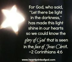 Let there be light in the darkness~ 2 Corinthians 4:6~<3