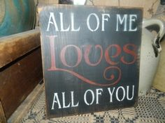 ALL OF ME LOVES ALL OF YOU PRIMITIVE SIGN SIGNS