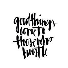 "40 Inspirational Quotes: ""Good things come to those who hustle."""