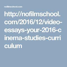 http://nofilmschool.com/2016/12/video-essays-your-2016-cinema-studies-curriculum