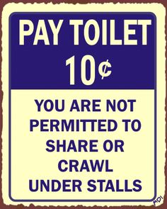 Pay Toilets and not always having a dime when I needed one. Wow how times have changed.