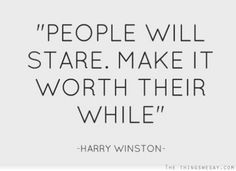 People will stare make it worth their while