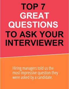 7 GREAT questions to ask your interviewer.