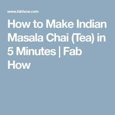 How to Make Indian Masala Chai (Tea) in 5 Minutes   Fab How