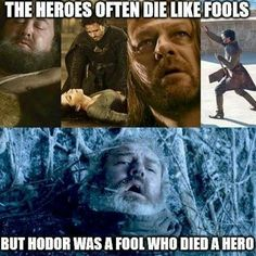 Game of Thrones- Hodor-- except I don't think Hodor was ever a fool. I think Hodor was always a hero.
