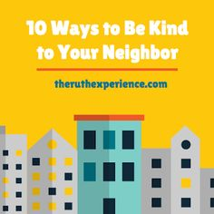 The Ruth Experience: 10 Ways to Be Kind to Your Neighbor