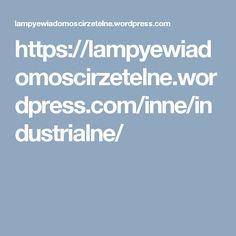 https://lampyewiadomoscirzetelne.wordpress.com/inne/industrialne/