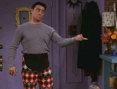 "Phoebe: ""Joey, those are my maternity pants...""  Joey: ""No, these are my Thanksgiving pants!"""