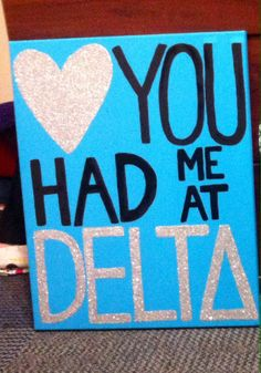 You had me at delta, Tri delta sorority craft